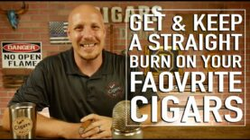 How To Get & Keep a Straight Burn on your Favorite Cigars